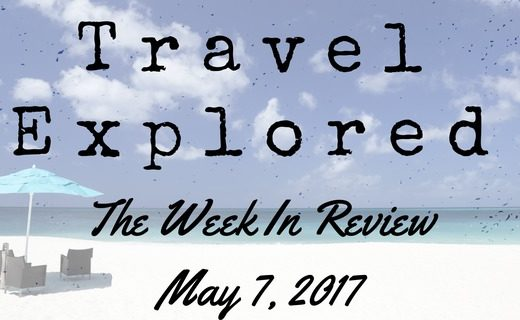 Travel Explored - Week In Review