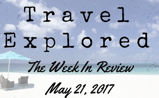 Travel Explored Week In Review