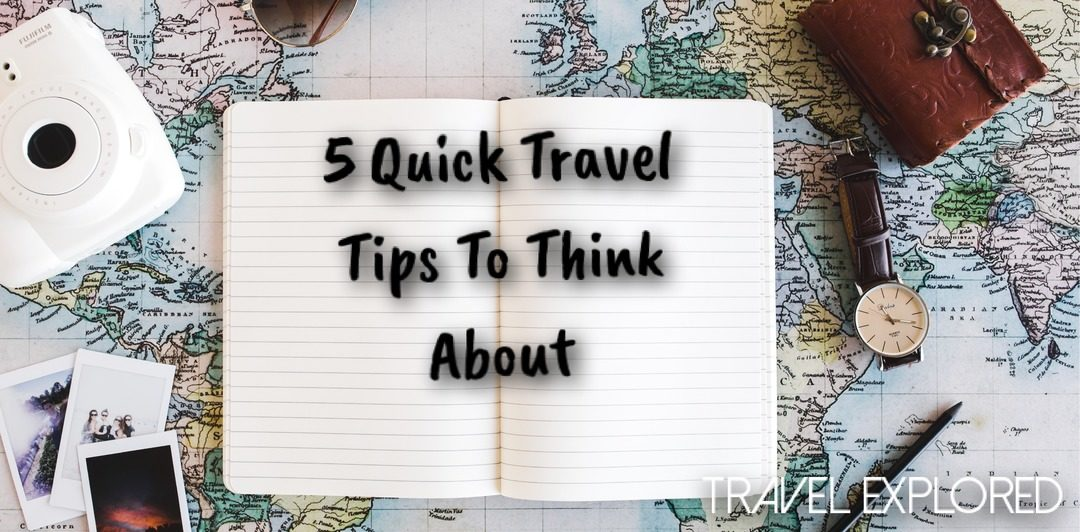 5 Quick Travel Tips To Think About