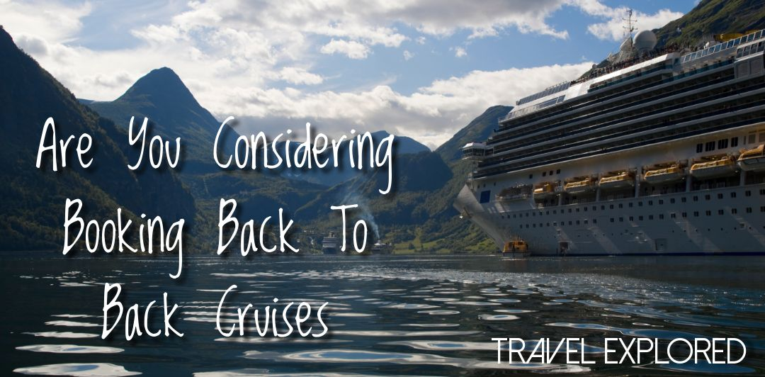 Are You Considering Booking Back To Back Cruises