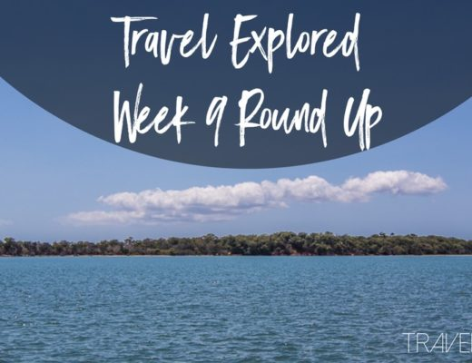 Travel Explored Week 9 Round Up