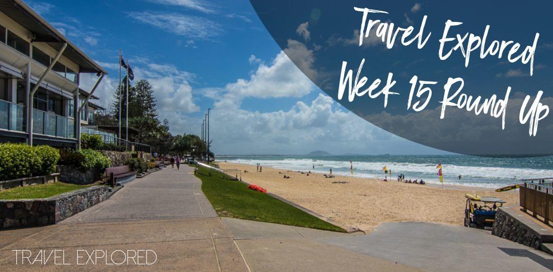 Travel Explored Week 15 Round Up
