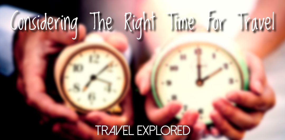 Considering The Right Time For Travel